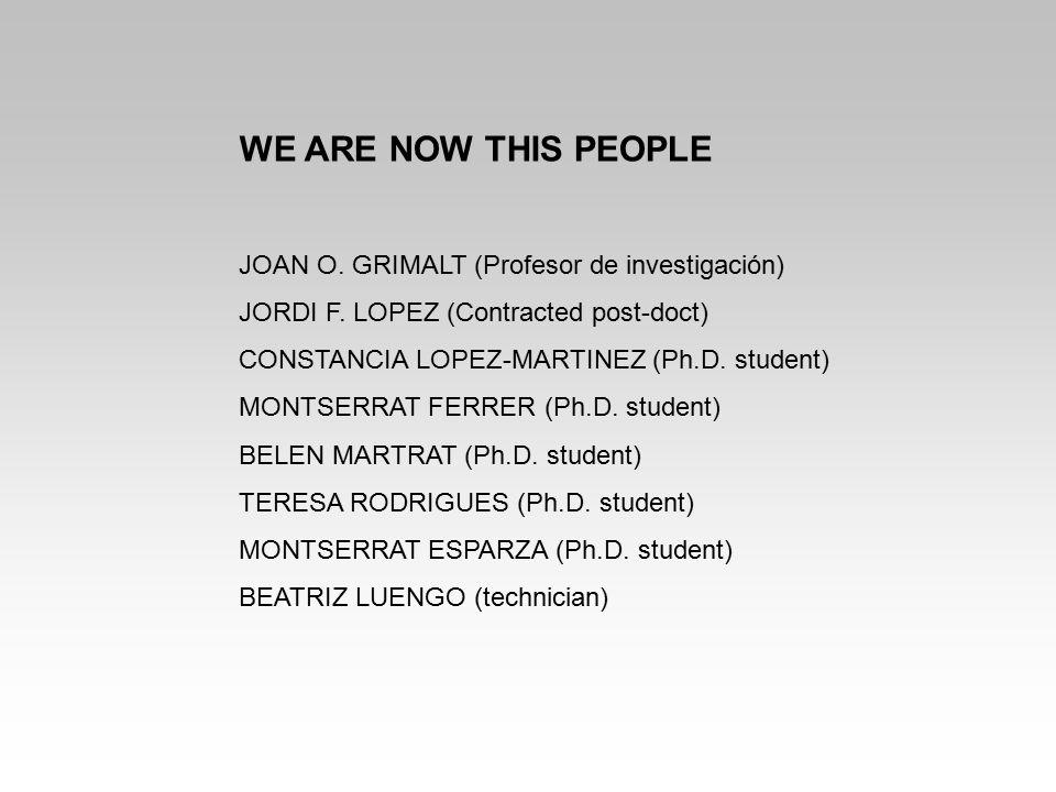WE ARE NOW THIS PEOPLE JOAN O. GRIMALT (Profesor de investigación) JORDI F. LOPEZ (Contracted post-doct) CONSTANCIA LOPEZ-MARTINEZ (Ph.D. student) MON