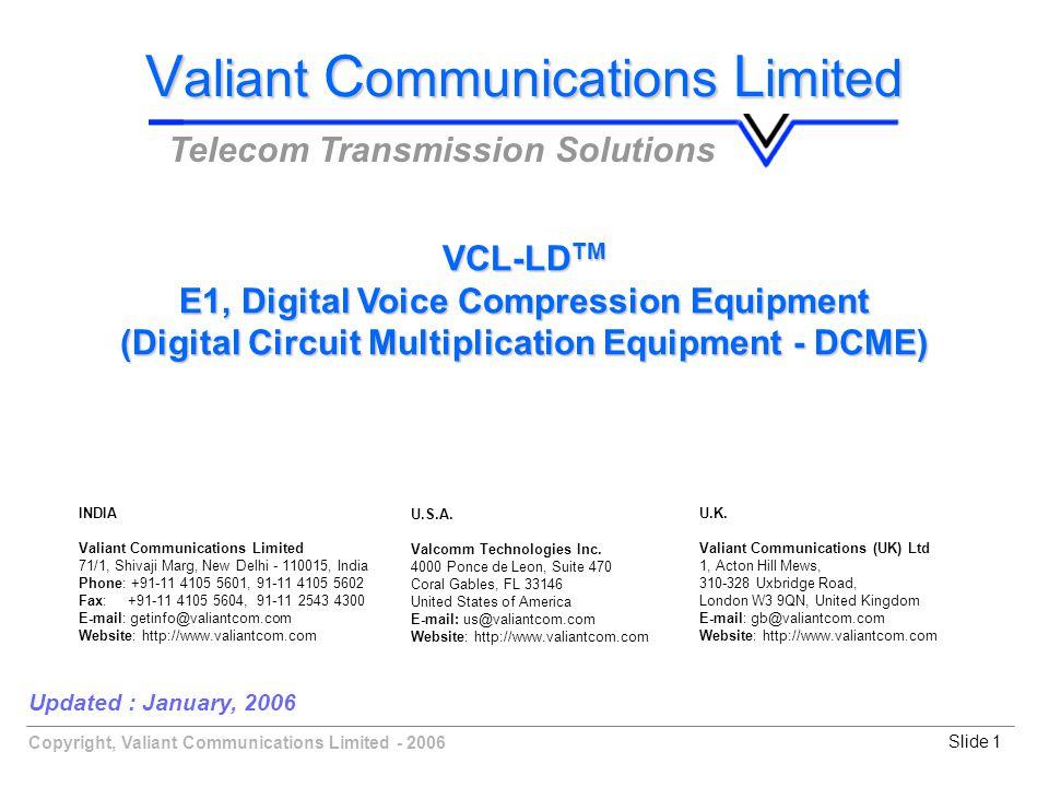 Copyright, Valiant Communications Limited - 2006Slide 1 Updated : January, 2006 V aliant C ommunications L imited Telecom Transmission Solutions VCL-L