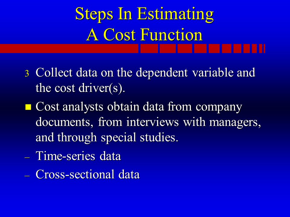 Steps In Estimating A Cost Function 3 Collect data on the dependent variable and the cost driver(s).