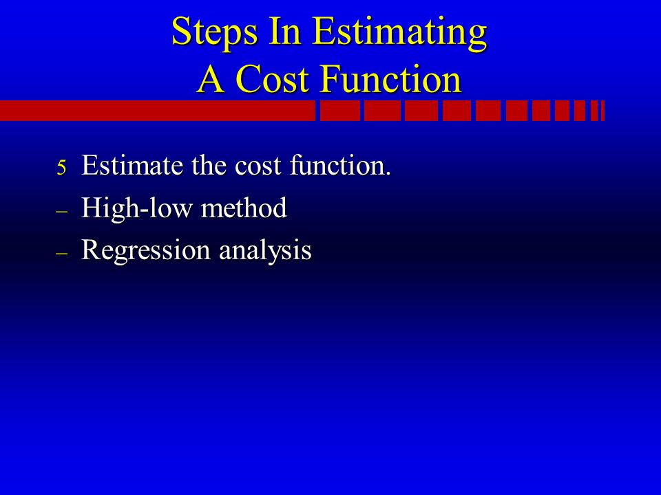 Steps In Estimating A Cost Function 5 Estimate the cost function.