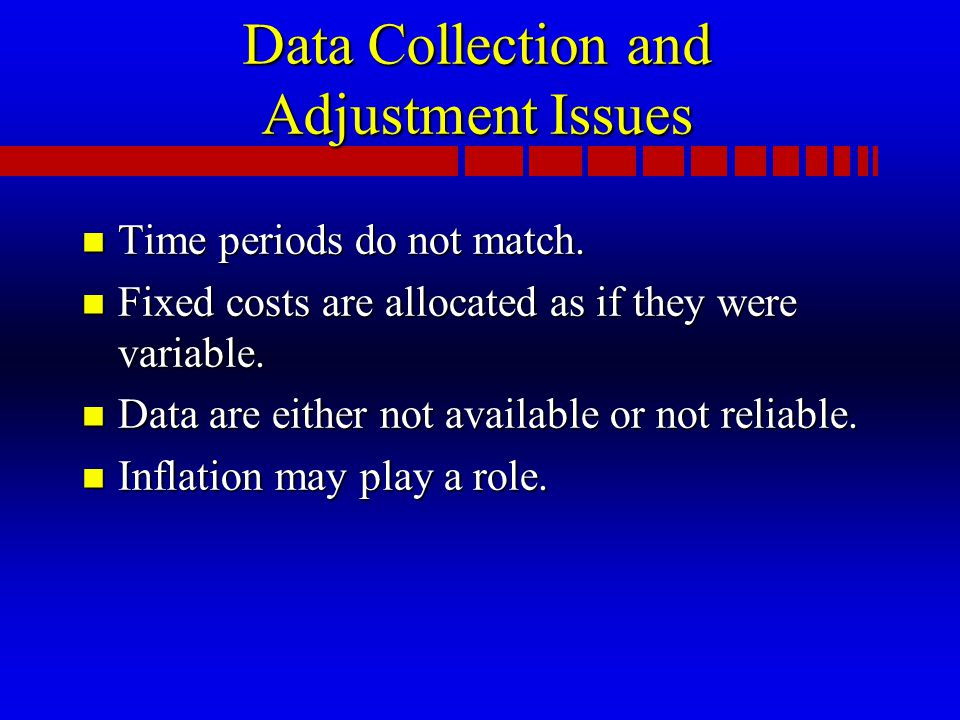 Data Collection and Adjustment Issues n Time periods do not match.