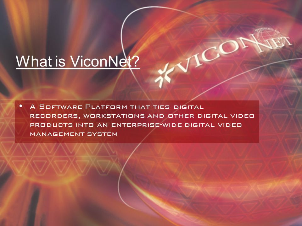 Overview / Benefits ViconNet is more than just digital recording software.