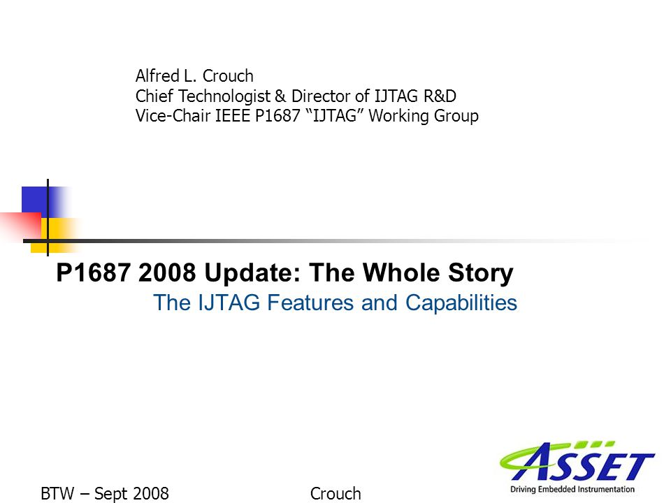 P1687 2008 Update: The Whole Story The IJTAG Features and Capabilities Alfred L.