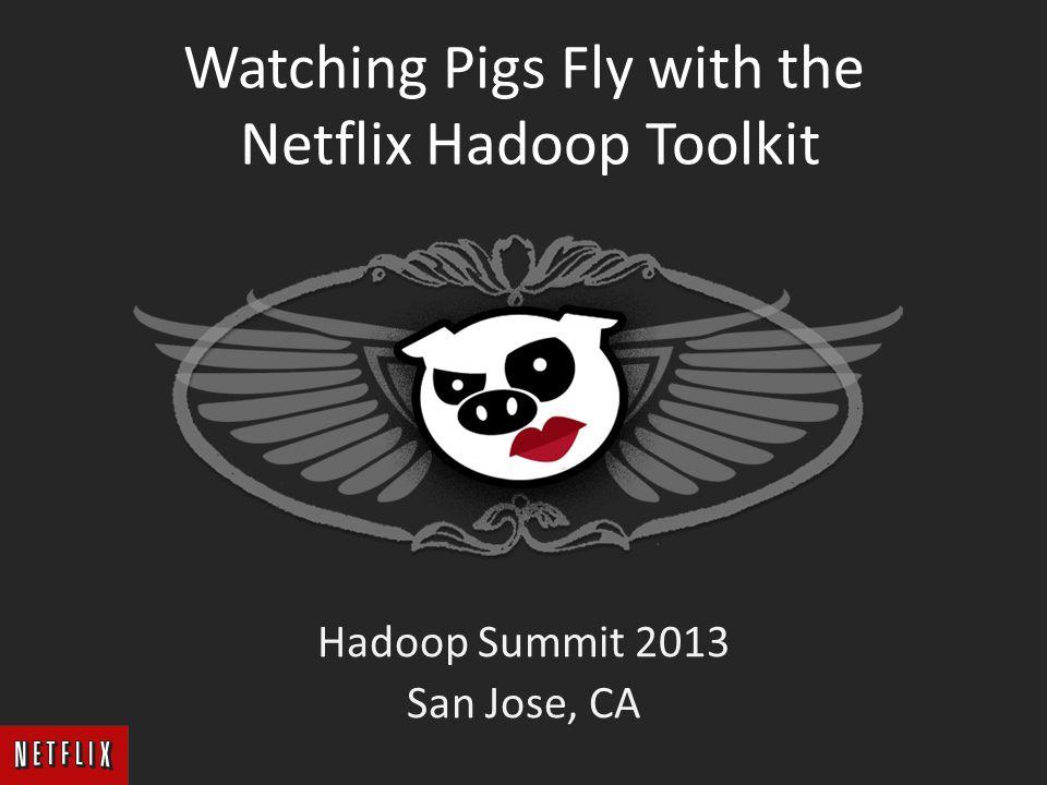 Watching Pigs Fly with the Netflix Hadoop Toolkit Hadoop Summit 2013 San Jose, CA