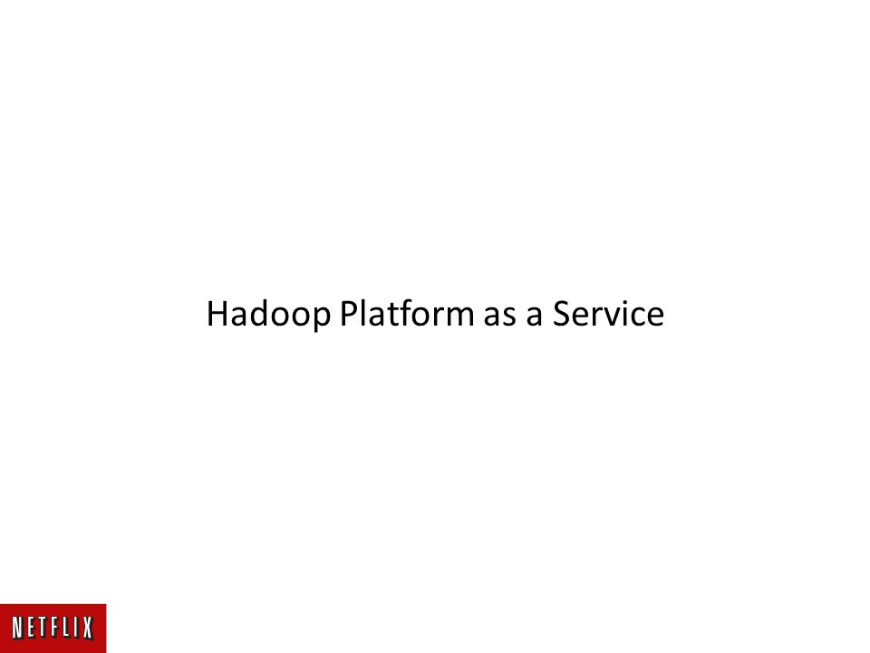 Hadoop Platform as a Service
