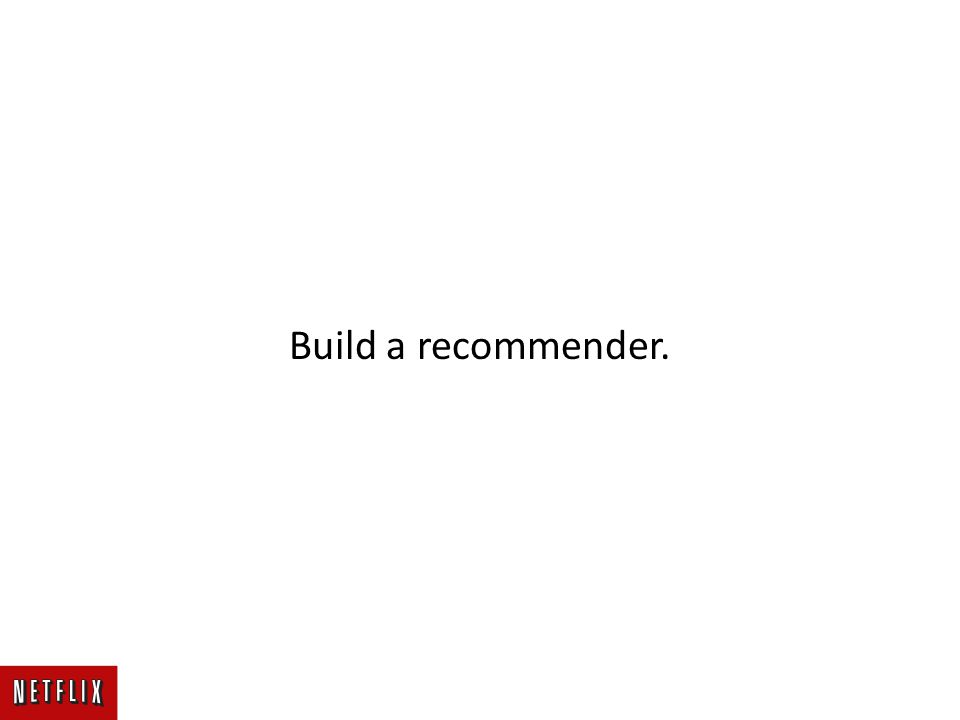 Build a recommender.