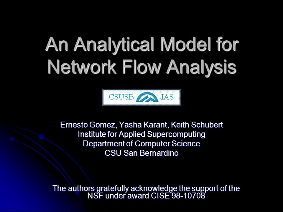 An Analytical Model for Network Flow Analysis Ernesto Gomez, Yasha Karant, Keith Schubert Institute for Applied Supercomputing Department of Computer