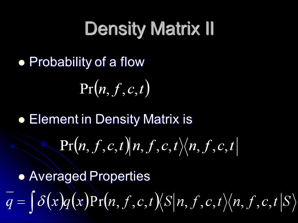 Density Matrix II Probability of a flow Probability of a flow Element in Density Matrix is Element in Density Matrix is Averaged Properties Averaged Properties