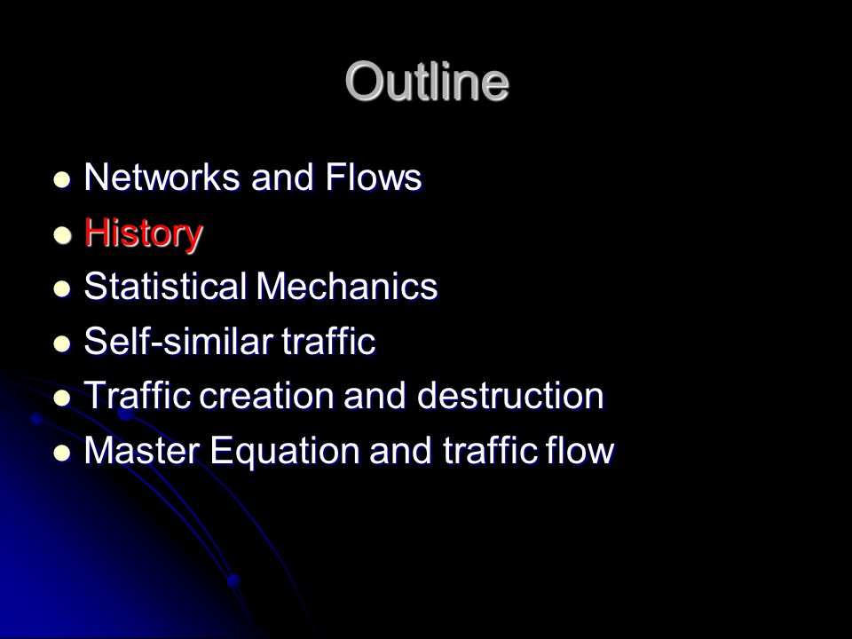 Outline Networks and Flows Networks and Flows History History Statistical Mechanics Statistical Mechanics Self-similar traffic Self-similar traffic Tr