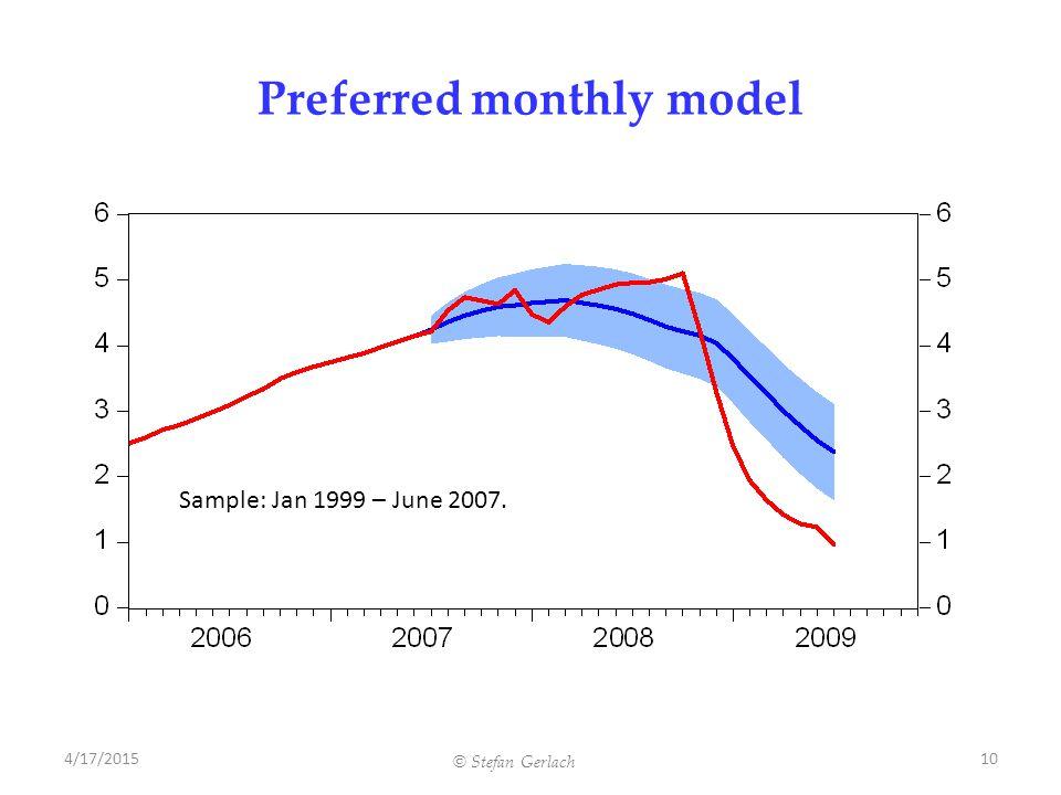 © Stefan Gerlach Preferred monthly model 4/17/201510 Sample: Jan 1999 – June 2007.