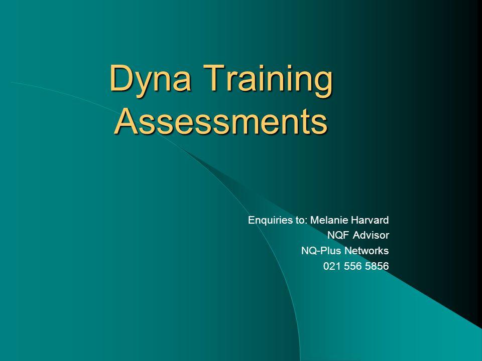 Dyna Training Assessments Enquiries to: Melanie Harvard NQF Advisor NQ-Plus Networks 021 556 5856