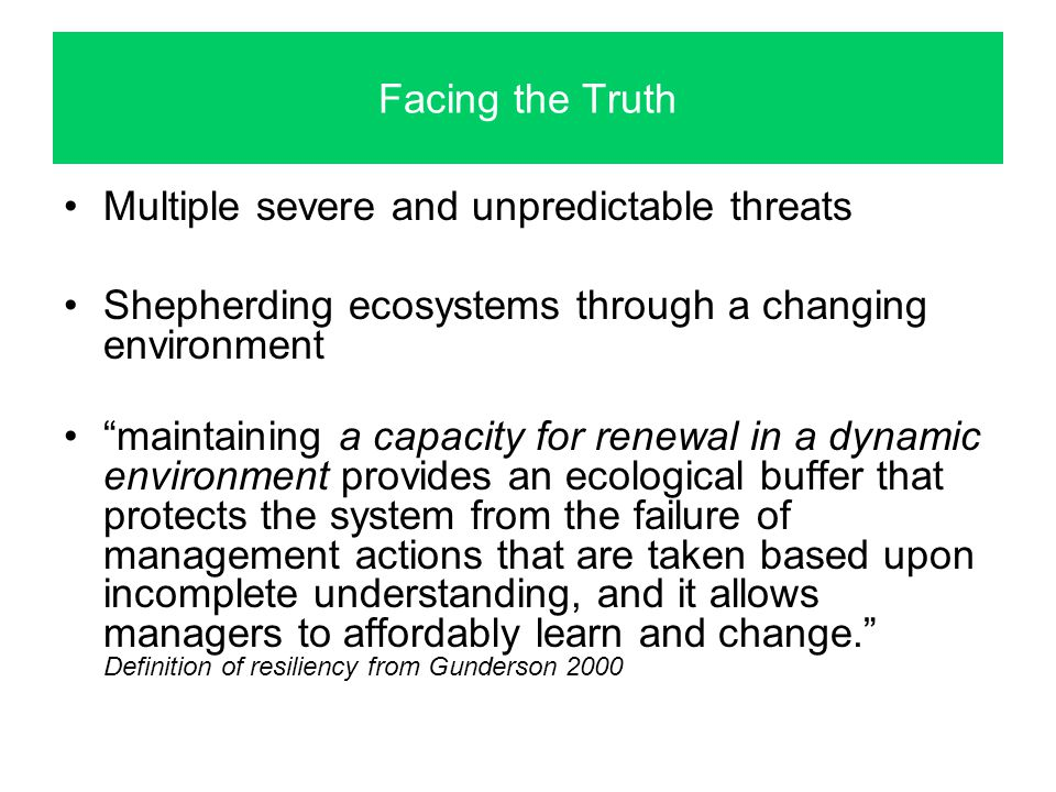 "Facing the Truth Multiple severe and unpredictable threats Shepherding ecosystems through a changing environment ""maintaining a capacity for renewal i"