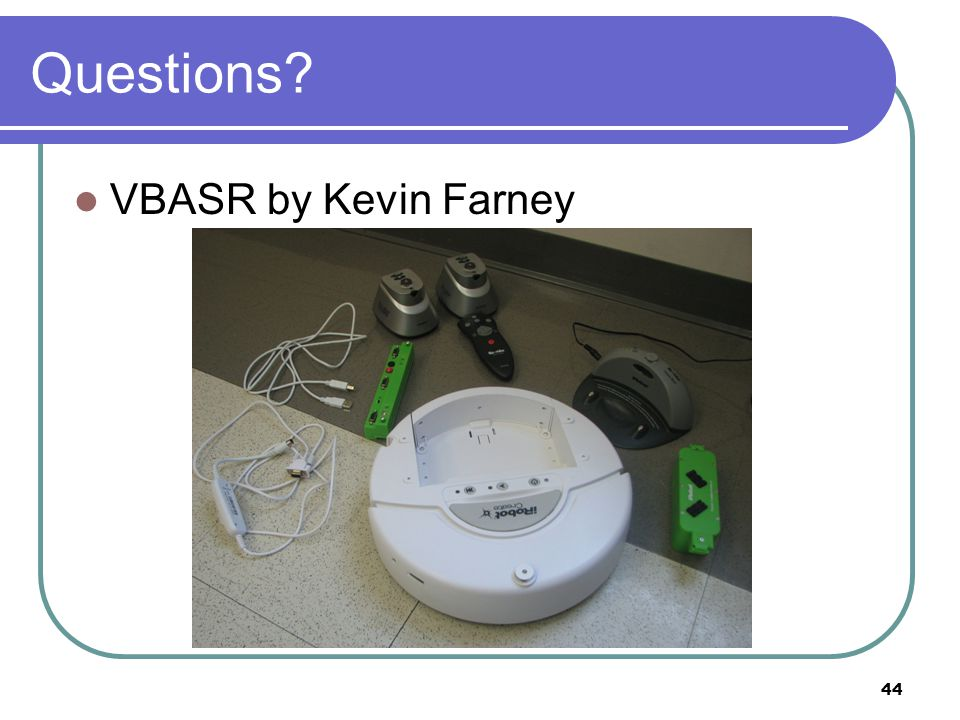 Questions? VBASR by Kevin Farney 44