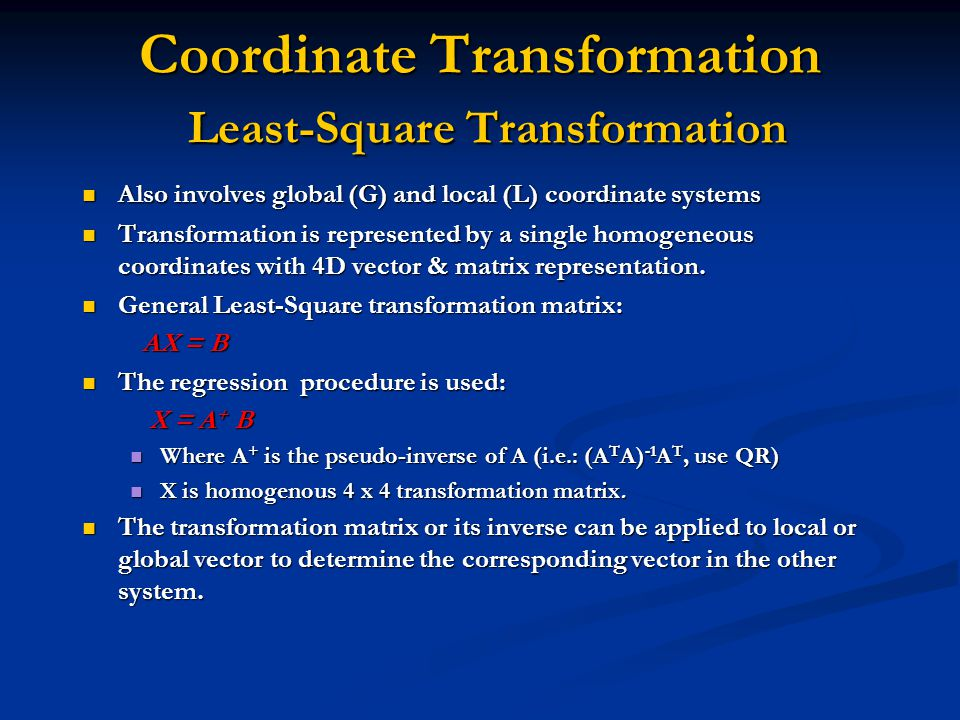 Coordinate Transformation Least-Square Transformation Also involves global (G) and local (L) coordinate systems Transformation is represented by a sin