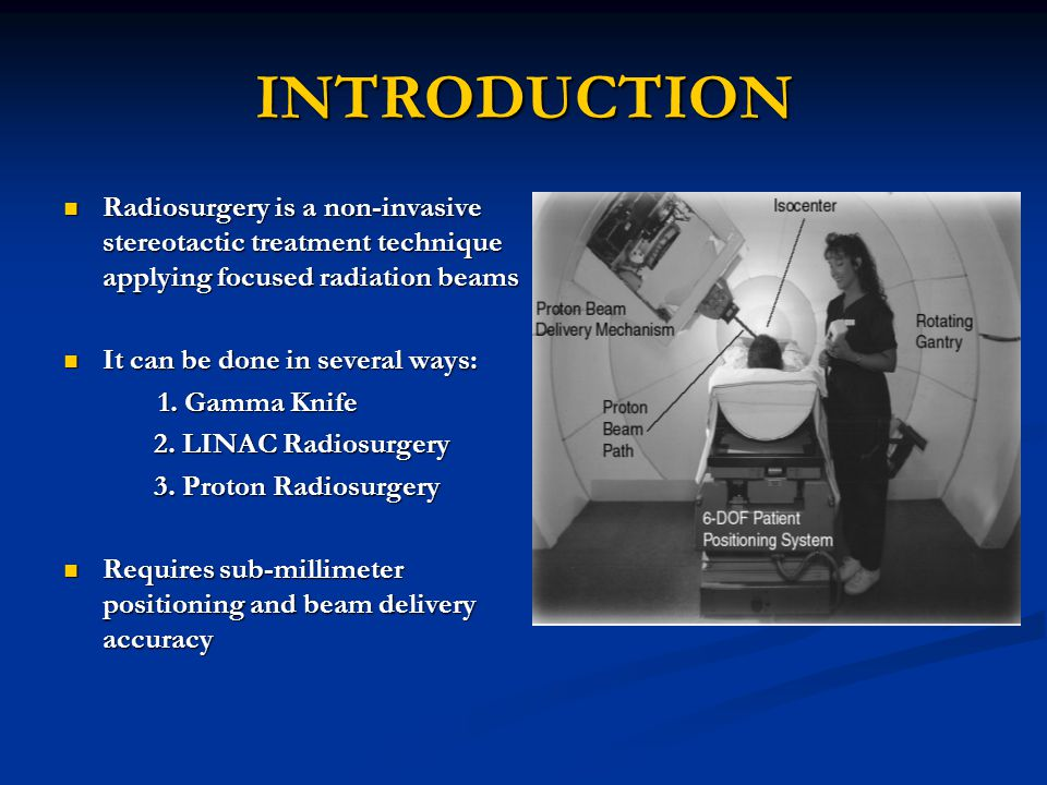 INTRODUCTION Radiosurgery is a non-invasive stereotactic treatment technique applying focused radiation beams Radiosurgery is a non-invasive stereotac