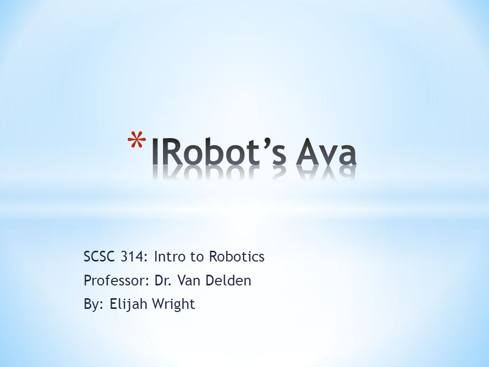 SCSC 314: Intro to Robotics Professor: Dr. Van Delden By: Elijah Wright