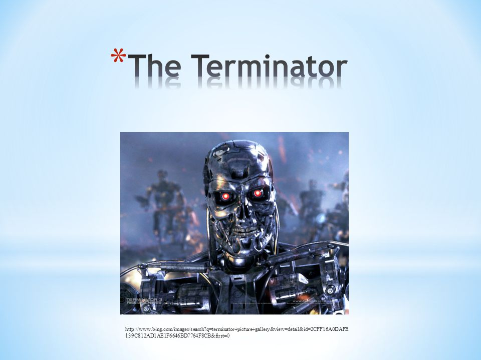 http://www.bing.com/images/search q=terminator+picture+gallery&view=detail&id=2CFF16A0DAFE 139C812AD1AE1F6646BD7764F8CB&first=0
