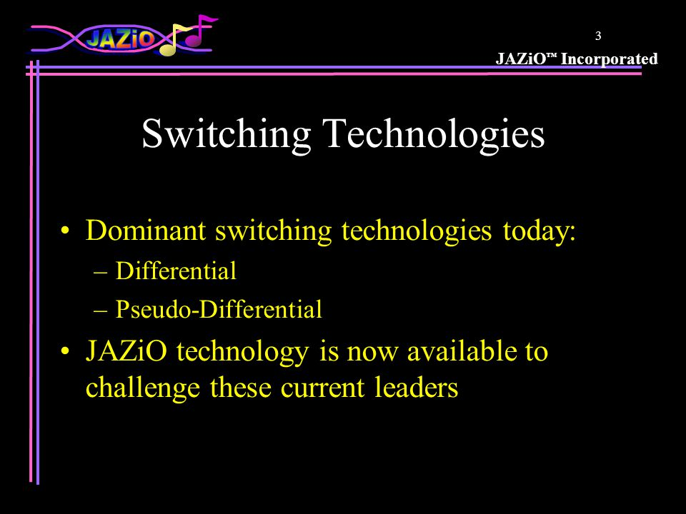 JAZiO ™ Incorporated 2 What Makes I/O.