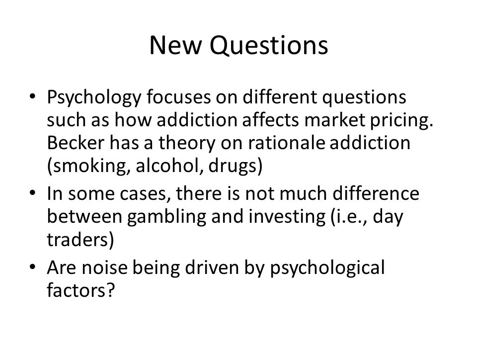 New Questions Psychology focuses on different questions such as how addiction affects market pricing.