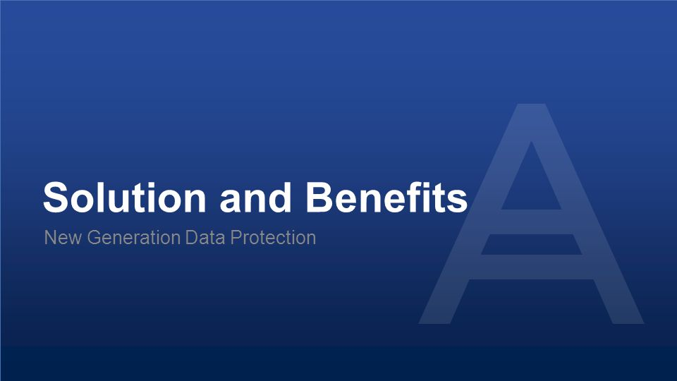 Proprietary and Confidential14© 2014 Solution and Benefits New Generation Data Protection