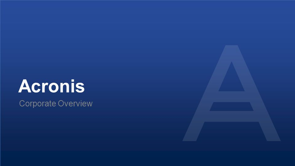 Proprietary and Confidential3© 2014 Acronis Corporate Overview