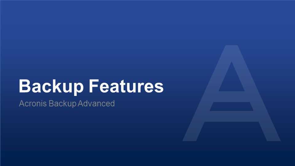 Proprietary and Confidential33© 2014 Backup Features Acronis Backup Advanced