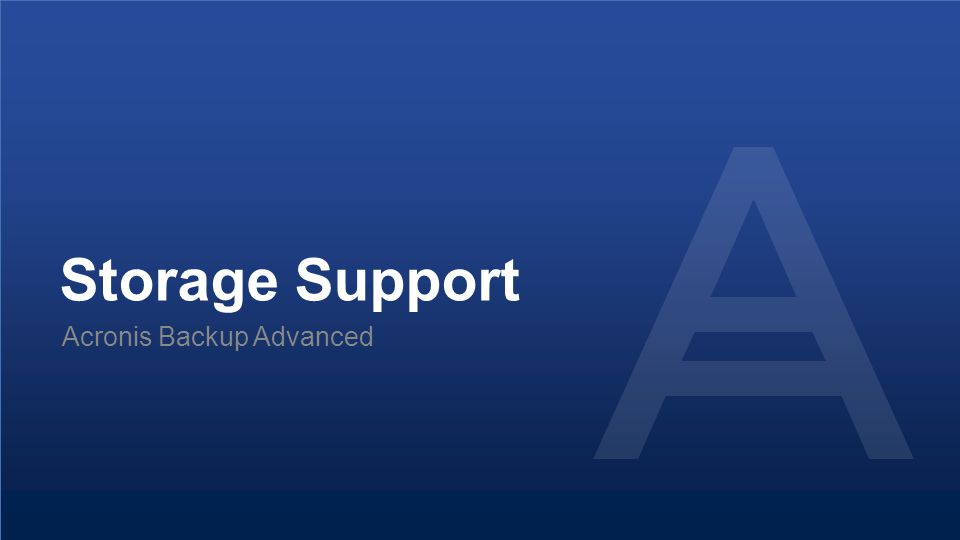 Proprietary and Confidential59© 2014 Storage Support Acronis Backup Advanced