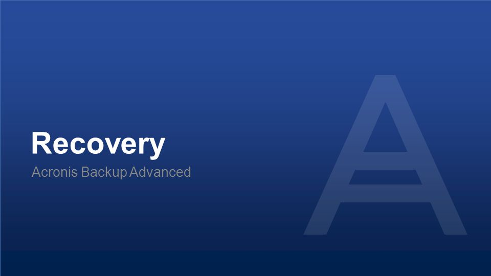 Proprietary and Confidential64© 2014 Recovery Acronis Backup Advanced