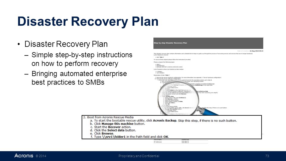 Proprietary and Confidential73© 2014 Disaster Recovery Plan –Simple step-by-step instructions on how to perform recovery –Bringing automated enterpris