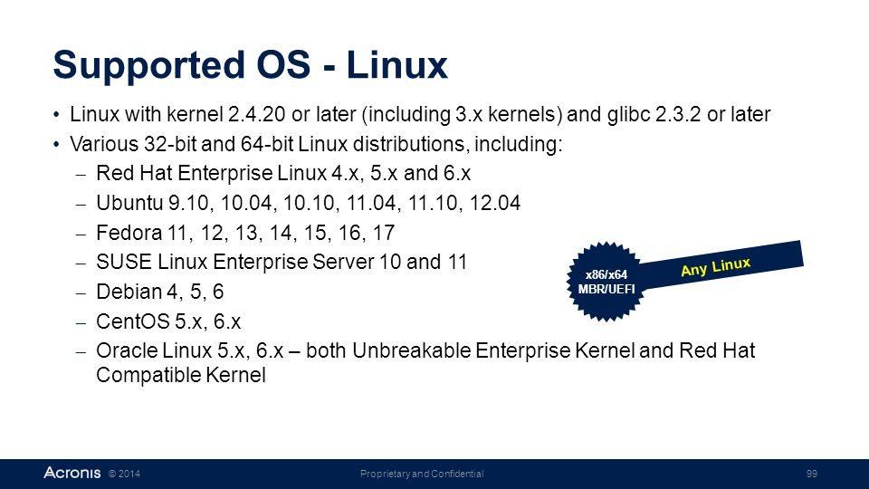 Proprietary and Confidential99© 2014 Supported OS - Linux Linux with kernel 2.4.20 or later (including 3.x kernels) and glibc 2.3.2 or later Various 3