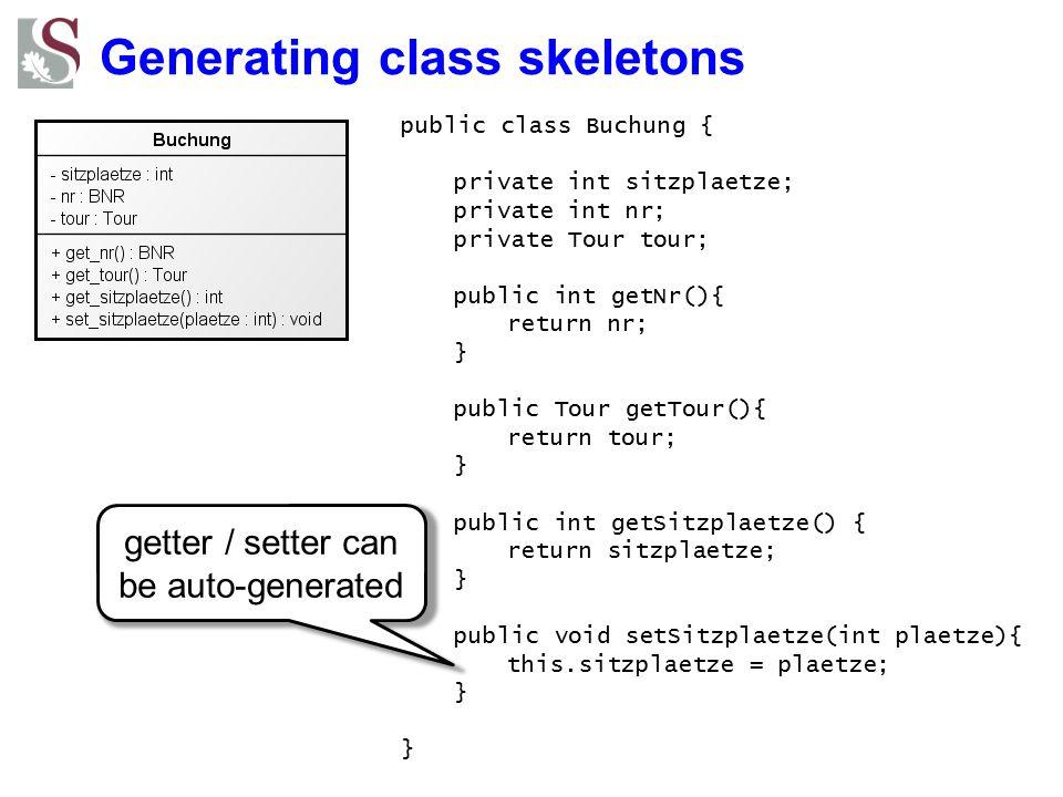 Generating class skeletons public class Buchung { private int sitzplaetze; private int nr; private Tour tour; public int getNr(){ return nr; } public