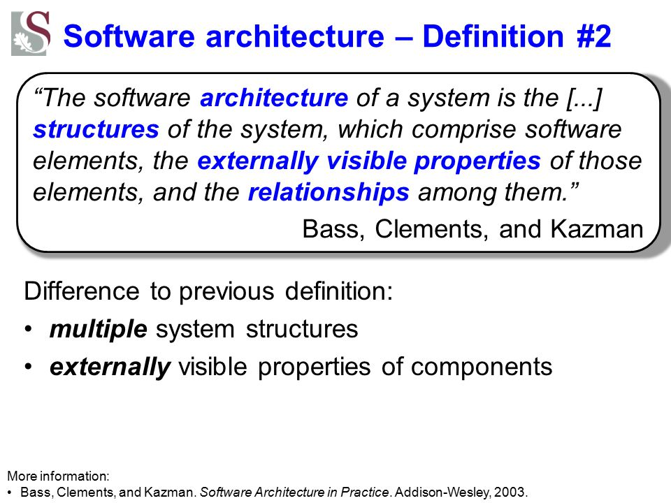 Software architecture – Definition #2 More information: Bass, Clements, and Kazman. Software Architecture in Practice. Addison-Wesley, 2003. Differenc