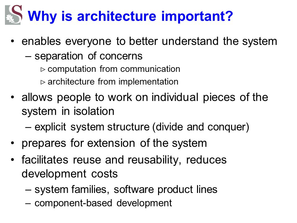 Why is architecture important? enables everyone to better understand the system –separation of concerns  computation from communication  architectur