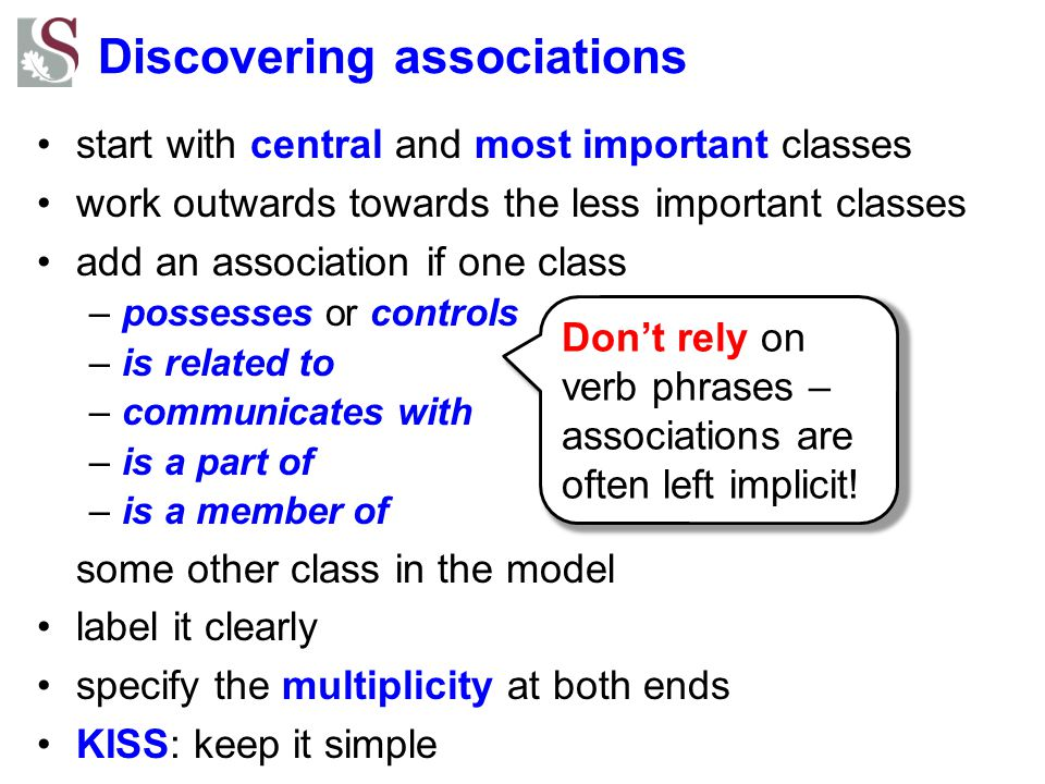 Discovering associations start with central and most important classes work outwards towards the less important classes add an association if one clas