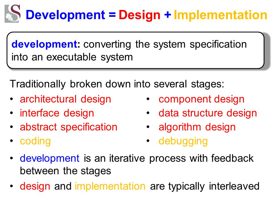 Key principle #1: Rigor and formality even creative activities (e.g., design, programming) must be practiced systematically rigor: the quality of being very exact, careful, or strict –any systematic approach formality: rigor at the highest degree –typically mathematical methods Software Engineering is the application of a systematic, disciplined, quantifiable approach to the development, operation, and maintenance of software; that is, the application of engineering to software