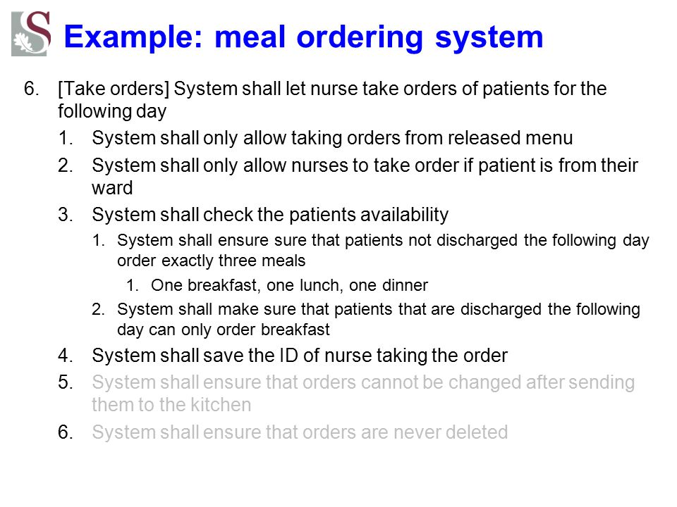 Example: meal ordering system 6.[Take orders] System shall let nurse take orders of patients for the following day 1.System shall only allow taking or