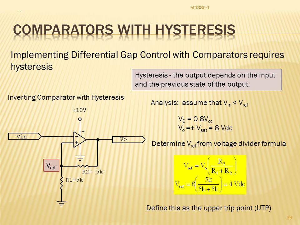 et438b-1 39 Implementing Differential Gap Control with Comparators requires hysteresis Hysteresis - the output depends on the input and the previous state of the output.