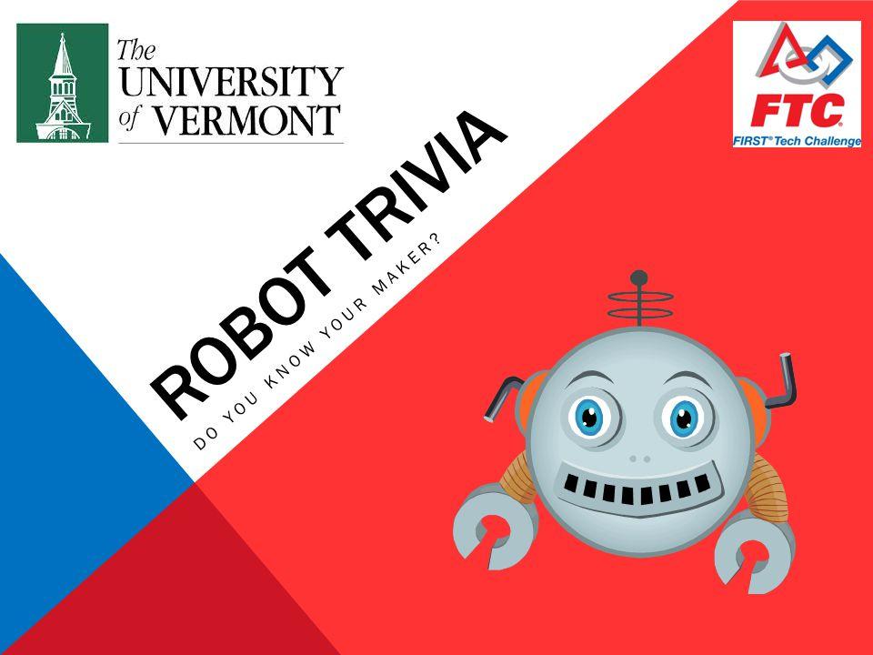 ROBOT TRIVIA DO YOU KNOW YOUR MAKER