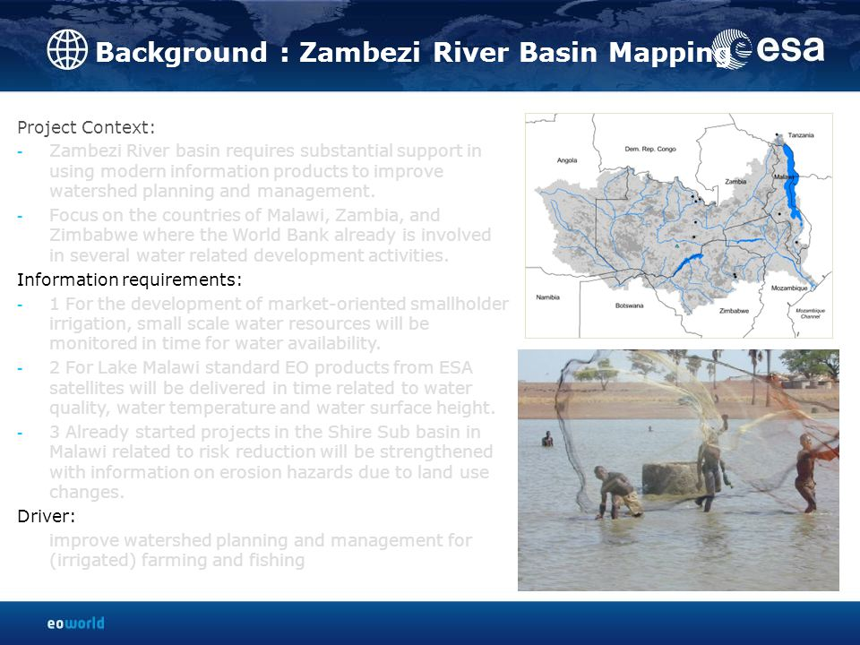 Background : Zambezi River Basin Mapping Project Context: - Zambezi River basin requires substantial support in using modern information products to i