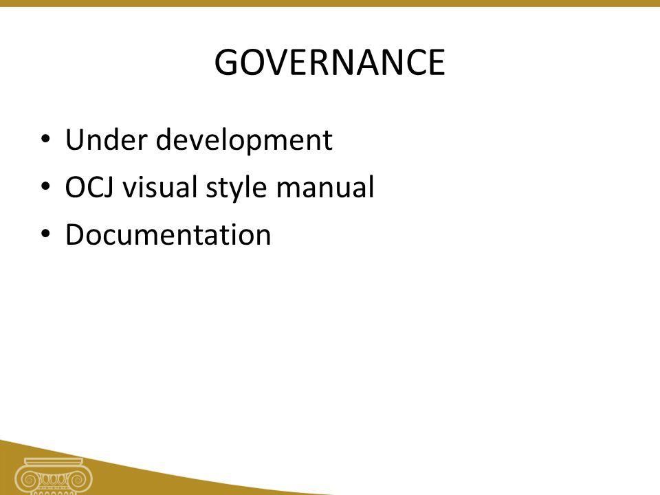 GOVERNANCE Under development OCJ visual style manual Documentation
