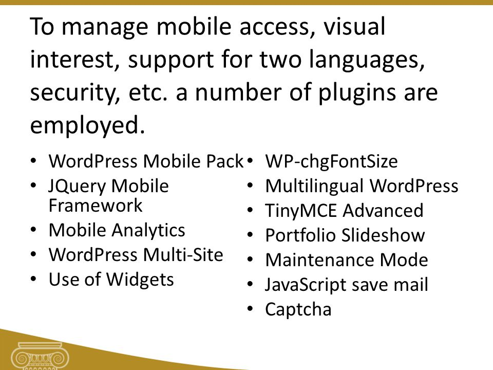 To manage mobile access, visual interest, support for two languages, security, etc.