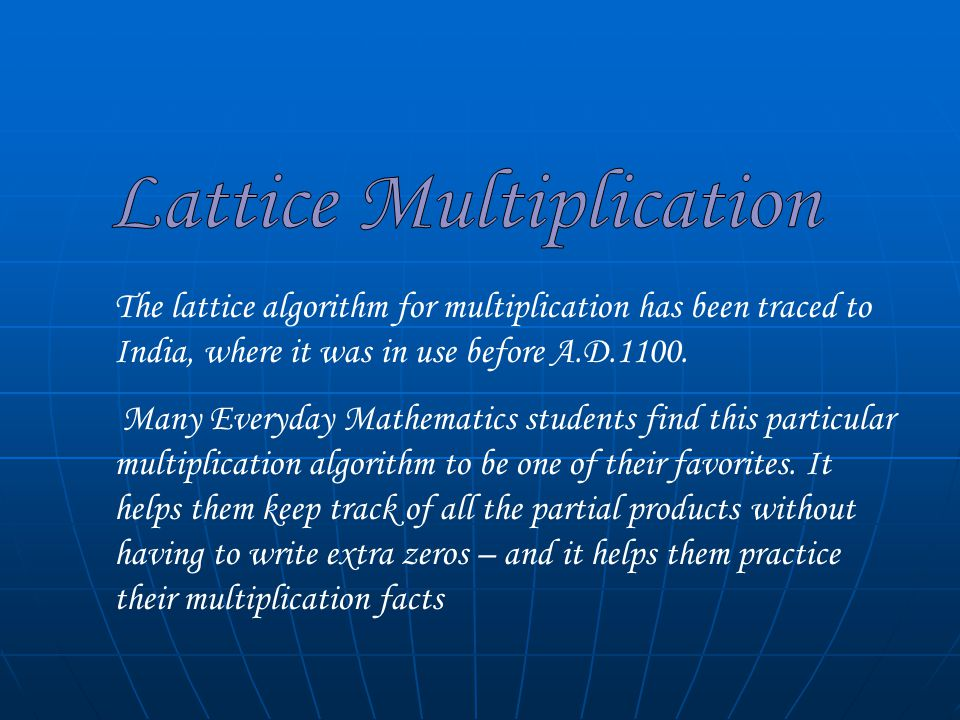 The lattice algorithm for multiplication has been traced to India, where it was in use before A.D.1100.