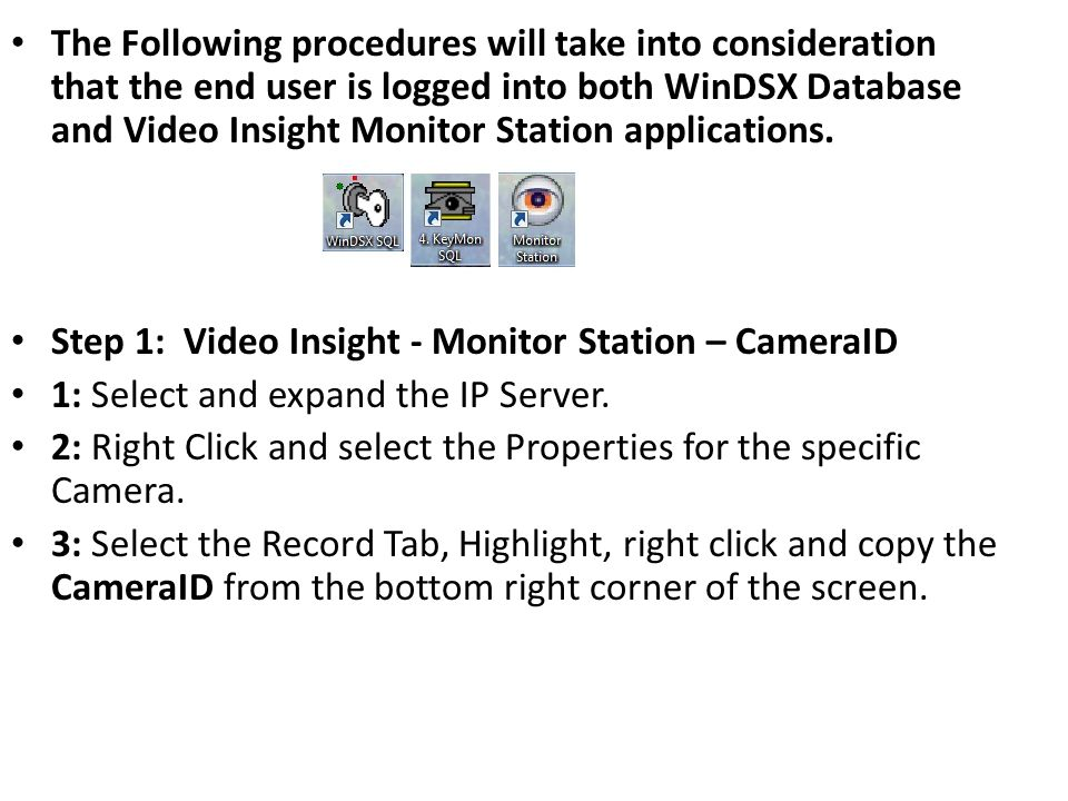 The Following procedures will take into consideration that the end user is logged into both WinDSX Database and Video Insight Monitor Station applications.