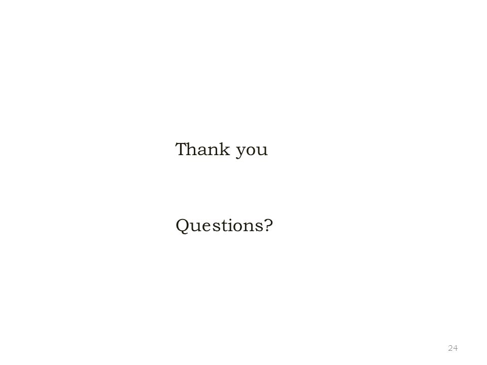 Thank you Questions? 24