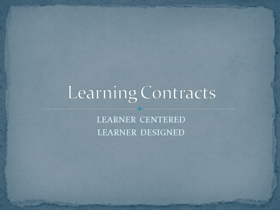 LEARNER CENTERED LEARNER DESIGNED