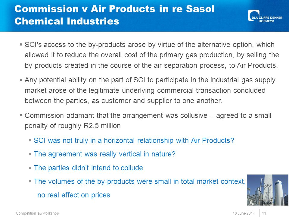 Commission v Air Products in re Sasol Chemical Industries  SCI s access to the by-products arose by virtue of the alternative option, which allowed it to reduce the overall cost of the primary gas production, by selling the by-products created in the course of the air separation process, to Air Products.