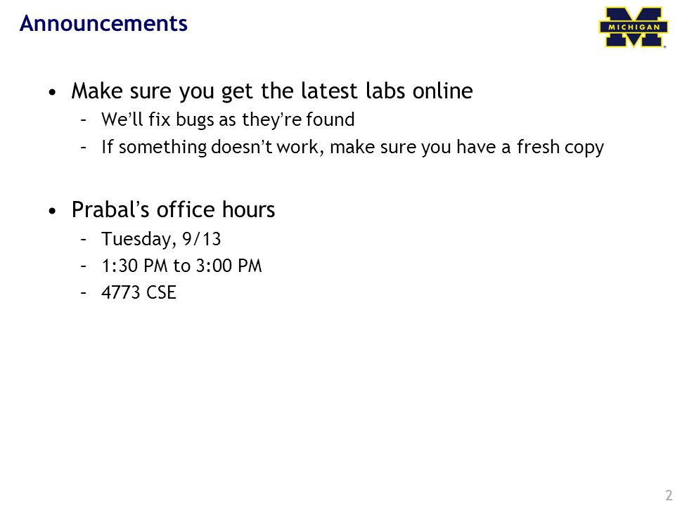 2 Announcements Make sure you get the latest labs online –We'll fix bugs as they're found –If something doesn't work, make sure you have a fresh copy Prabal's office hours –Tuesday, 9/13 –1:30 PM to 3:00 PM –4773 CSE