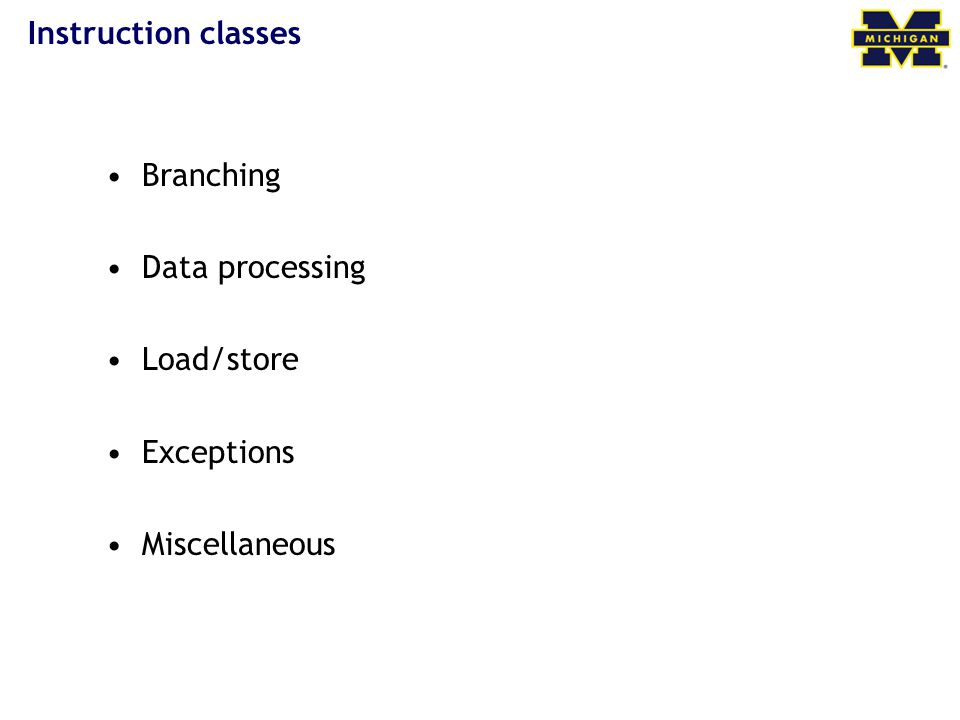 Instruction classes Branching Data processing Load/store Exceptions Miscellaneous