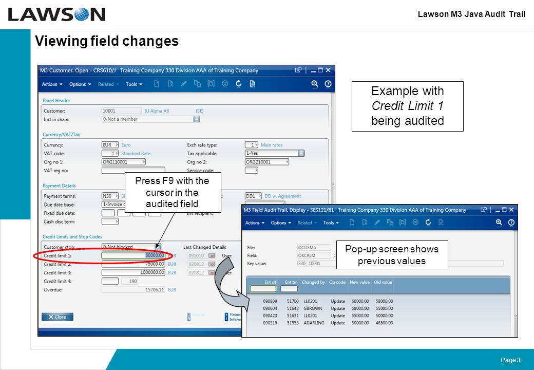 Page 3 Viewing field changes Lawson M3 Java Audit Trail Press F9 with the cursor in the audited field Pop-up screen shows previous values Example with Credit Limit 1 being audited