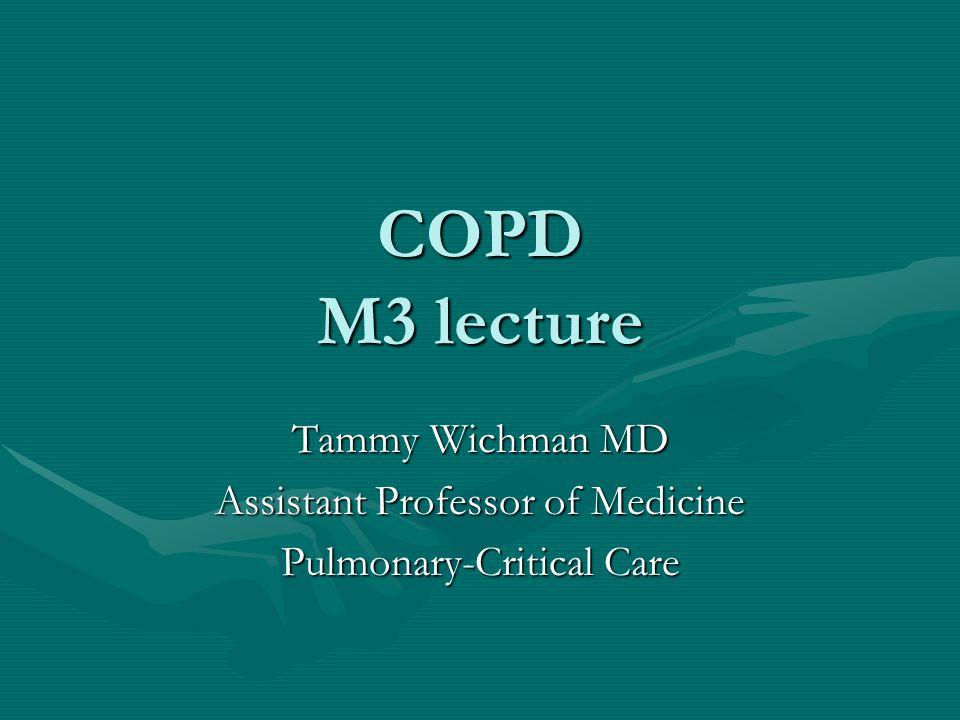 COPD M3 lecture Tammy Wichman MD Assistant Professor of Medicine Pulmonary-Critical Care
